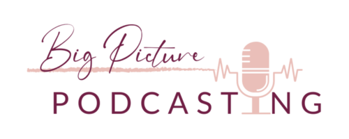 Big Picture Podcasting with Sheila Galligan & Lyssa Wales