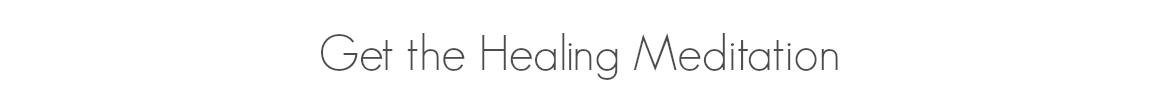 Get the Healing Meditation.png