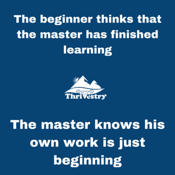 The-beginner-thinks-that-the-master-has-finished-learning-medium.-The-master-knows-his-own-work-.png