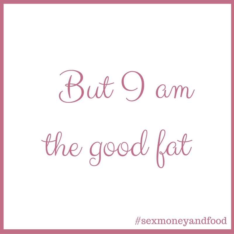 But I am the good fat