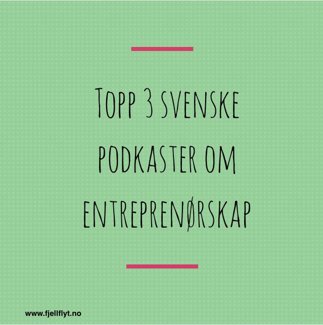 Anbefalte podkaster: Topp 3 svenske anbefalte podkaster om entreprenørskap og hvordan starte bedrift. Tekstplakat