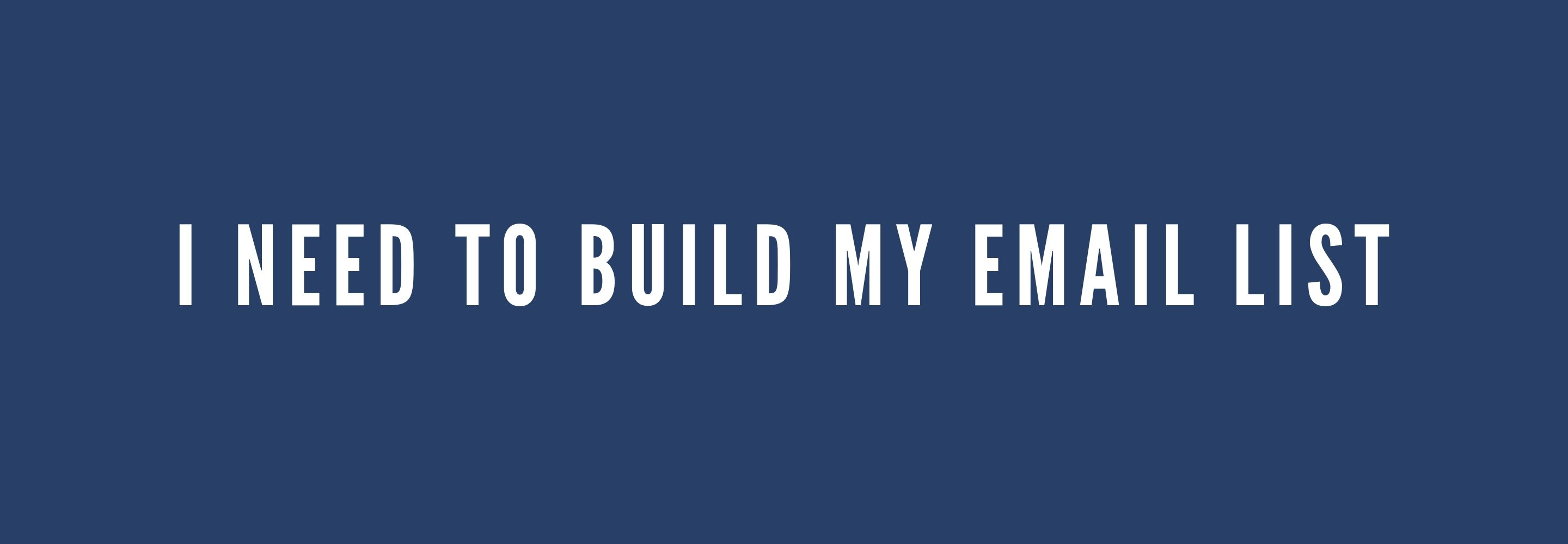 I need to build my email list