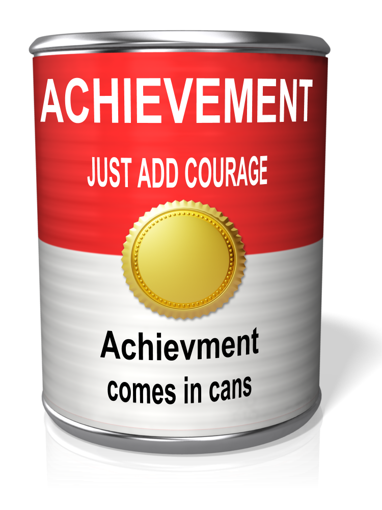 Achievement comes in cans, not can;ts