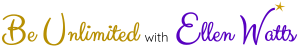 Be Unlimited with Ellen Watts logo